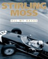 Stirling Moss: All My Races - Stirling Moss, Alan Henry
