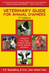 Veterinary Guide for Animal Owners: Caring for Cats, Dogs, Chickens, Sheep, Cattle, Rabbits, and More - C.E. Spaulding, Jackie Clay