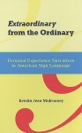 Extraordinary from the Ordinary: Personal Experience Narratives in American Sign Language - Kristin J. Mulrooney