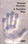 A Terceira Mão - Manuel Gusmão