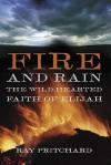 Fire and Rain: The Wild-Hearted Faith of Elijah - Ray Pritchard