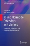 Young Homicide Offenders And Victims: Risk Factors, Prediction, And Prevention From Childhood - Rolf Loeber, David P. Farrington