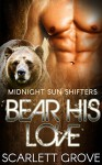 Bear His Love (Bear Shifter BBW Paranormal Matchmaker Romance) (Midnight Sun Shifters Book 1) - Scarlett Grove