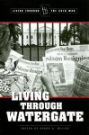 Living Through Watergate - Debra A. Miller