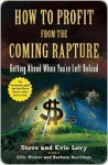 How to Profit From the Coming Rapture: Getting Ahead When You're Left Behind - Steve Levy, Barbara Davilman, Ellis Weiner, Evie Levy