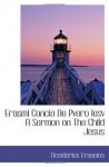 Erasmi Concio De Pvero Iesv A Sermon on The Child Jesus - Desiderius Erasmus