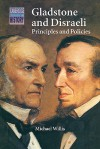 Gladstone and Disraeli: Principles and Policies - Michael Willis