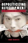 Depoliticizing Development: The World Bank And Social Capital - John Harriss