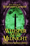 A Whisper After Midnight (Book III of The Northern Crusade) - Christian Warren Freed