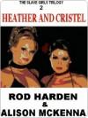 Heather and Cristel [The Slave Girls Trilogy #2] - Rod Harden, Alison McKenna