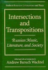 Intersections and Transpositions: Russian Music, Literature, and Society - Andrew Baruch Wachtel, Andrew Baruch-Wachtel