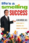 Life's a Smelling Success: Using Scent to Empower Your Memory and Learning - Alan Hirsch