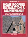 The Complete Guide to Home Roofing Installation and Maintenance: How to Do It Yourself and Avoid the 60 Ways Your Roofer Can Nail You - John W. Chiles Jr.