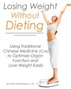 Losing Weight Without Dieting: Using Traditional Chinese Medicine (TCM) to Optimize Organ Function and Lose Weight Easily - Michael Hetherington