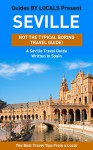 Seville: By Locals - A Seville Travel Guide Written In Spain: The Best Travel Tips About Where to Go and What to See in Seville, Spain (Seville, Seville Travel Guide, Spain, Spain Travel Guide) - By Locals, Seville, Spain, Spanish