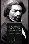 Abolition Fanaticism in New York (Annotated) - Frederick Douglas