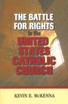 The Battle for Rights in the United States Catholic Church - Kevin E. McKenna