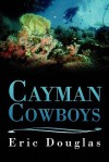 Cayman Cowboys - Eric L. Douglas