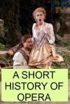 A Short History of Opera - Donald Francis Tovey