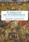 Máquina de Hyeronimus E Outras Historias - André Carneiro