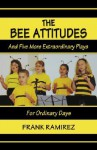 The Bee Attitudes: And Five More Extraordinary Plays - Frank Ramirez