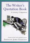 The Writer's Quotation Book: Revised Edition - James Charlton