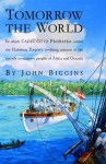 Tomorrow the World: In which Cadet Otto Prohaska Carries the Habsburg Empire's Civilizing Mission to the Entirely Unrece (The Otto Prohaska Novels) - John Biggins