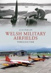 Welsh Military Airfields Through Time - Alan Phillips
