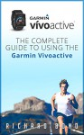 Garmin Vivoactive: The Complete Guide to Using the Garmin Vivoactive (Vivoactive, Sports Equipment & Supplies) - Richard Bond