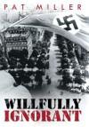 Willfully Ignorant - Pat Miller