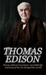 Thomas Edison: Thomas Edison's Inventions, Incredible Life, and Story of How He Changed the World - Andrew Knight