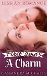 LESBIAN ROMANCE: LGBT Romance: First Time's A Charm (First Time Lesbian Bisexual Romance) (Contemporary LGBT Love Triangle Romance Short Stories) - Cassandra Michaels