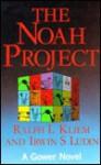The Noah Project: The Secrets of Practical Project Management - Ralph L. Kliem, Pmp, Irwin S. Ludin