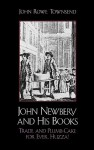 John Newbery and His Books: Trade and Plumb-Cake for Ever, Huzza! - John Rowe Townsend