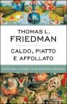 Caldo, piatto e affollato. Com'è oggi il mondo, come possiamo cambiarlo - Thomas L. Friedman, Paolo Canton, Luca Vanni