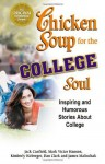 Chicken Soup for the College Soul: Inspiring and Humorous Stories for College Students - Jack Canfield, Mark Victor Hansen, Dan Clark, Kimberly Kirberger