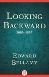 Looking Backward: 2000-1887 - Edward Bellamy