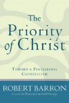 Priority of Christ, The: Toward a Postliberal Catholicism - Robert Barron