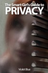 The Smart Girl's Guide to Privacy: A Privacy Guide for the Rest of Us - Violet Blue