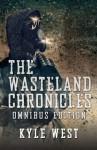 The Wasteland Chronicles Omnibus Edition - Kyle West