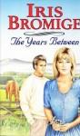 The Years Between - Iris Bromige