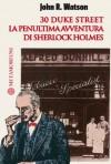30 duke street. La penultima avventura di Sherlock Holmes (Italian Edition) - John Reay Watson