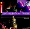 Making Spells and Charms: A Practical Guide to Simple Spellweaving - Sally Morningstar