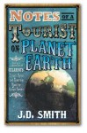 Notes of a Tourist on Planet Earth - J.D. Smith
