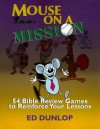 Mouse on a Mission: 54 Bible Review Games to Reinforce Your Lessons - Ed Dunlop