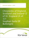 Chronicles of England, Scotland and Ireland (2 of 6): England (4 of 12) Stephan Earle Of Bullongne - Raphael Holinshed