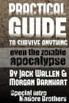 Practical Guide to Survive Anything: Even the Zombie Apocalypse - Jack Wallen, Morgan Barnhart, Madore Brothers