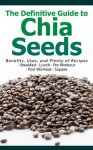 The Definitive Guide to Chia Seeds - Benefits, Uses, and Plenty of Recipes - Breakfast - Lunch - Pre-Workout - Post-Workout - Supper - Susan White