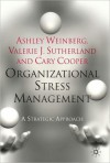 Organizational Stress Management: A Strategic Approach - Ashley Weinberg, Valerie J. Sutherland, Cary L. Cooper
