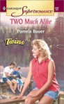 Two Much Alike - Pamela Bauer